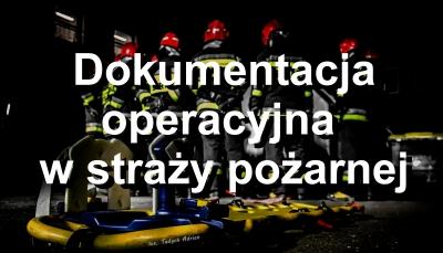 Dokumentacja operacyjna w straży pożarnej